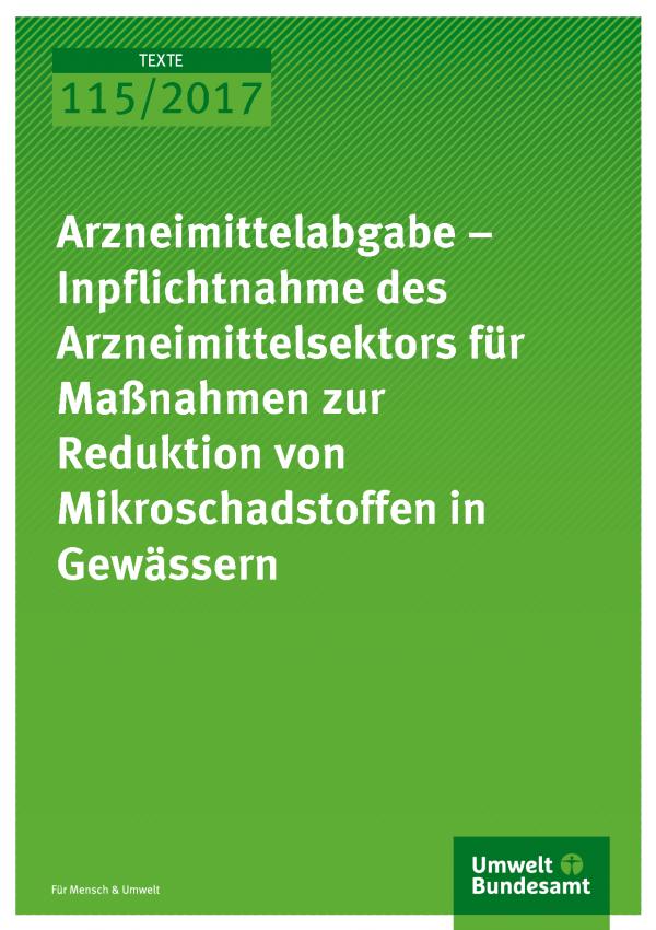 Cover der Publikation Texte 115/2017 Arzneimittelabgabe – Inpflichtnahme des Arz-neimittelsektors für Maßnahmen zur Reduktion von Mikroschadstoffen in Gewässern