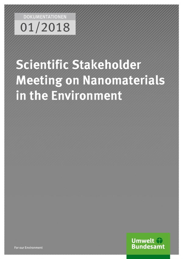 Cover der Publikation Dokumentationen 01/2018 Scientific Stakeholder Meeting on Nanomaterials in the Environment