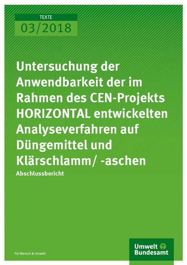 Cover der Publikation Texte 03/2017 Untersuchung der Anwendbarkeit der im Rahmen des CEN-Projekts HORIZONTAL entwickelten Analyseverfahren auf Düngemittel und Klärschlamm/ -aschen