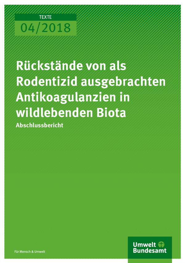 Cover der Publikation Texte 04/2018 Rückstände von als Rodentizid ausgebrachten Antikoagulanzien in wildlebenden Biota
