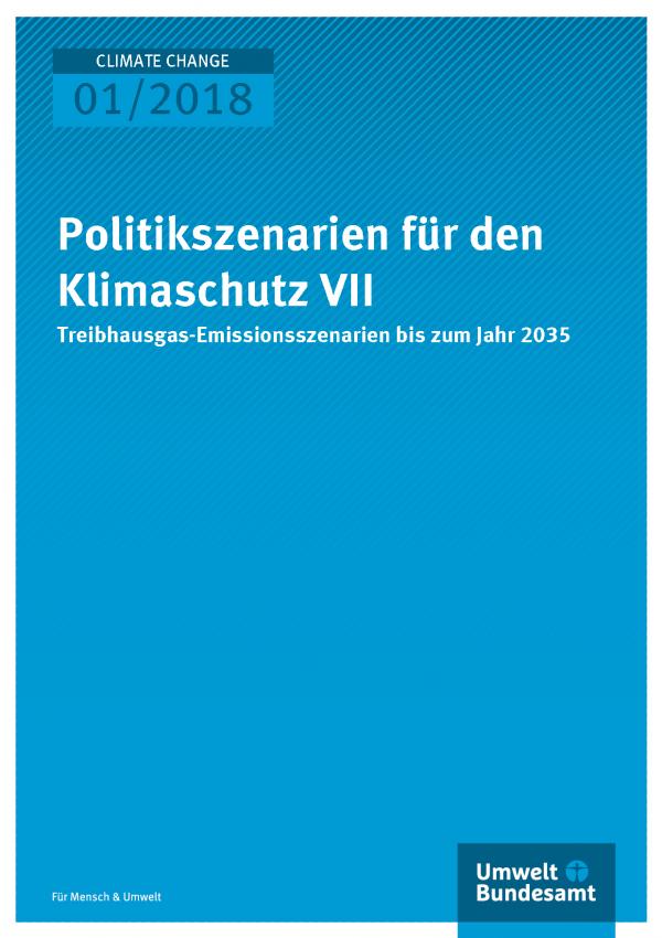 Cover der Publikation Climate Change 01/2018 Politikszenarien für den Klimaschutz VII - Treibhausgas-Emissionsszenarien bis zum Jahr 2035