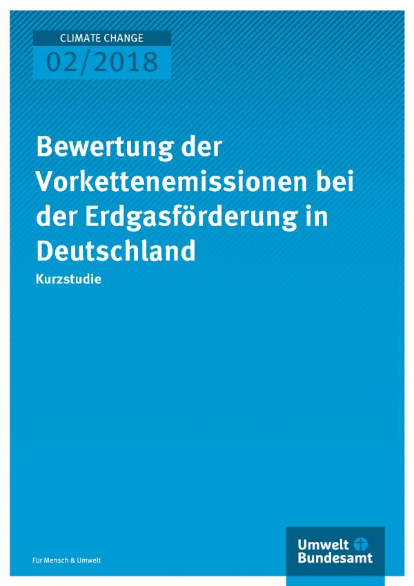 Cover der Publikation Climate Change 02/2018 Bewertung der Vorkettenemissionen bei der Erdgasförderung in Deutschland