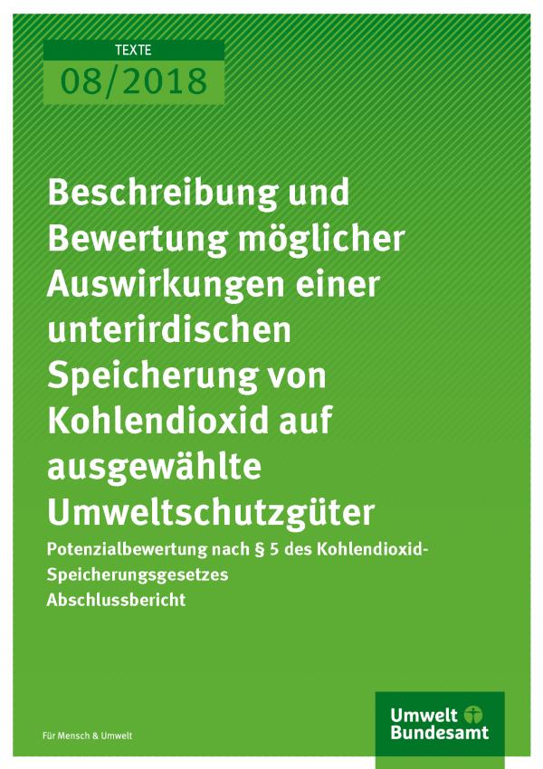 Cover der Publikation Texte 08/2018 Beschreibung und Bewertung möglicher Auswirkungen einer unterirdischen Speicherung von Kohlendioxid auf  ausgewählte Umweltschutzgüter