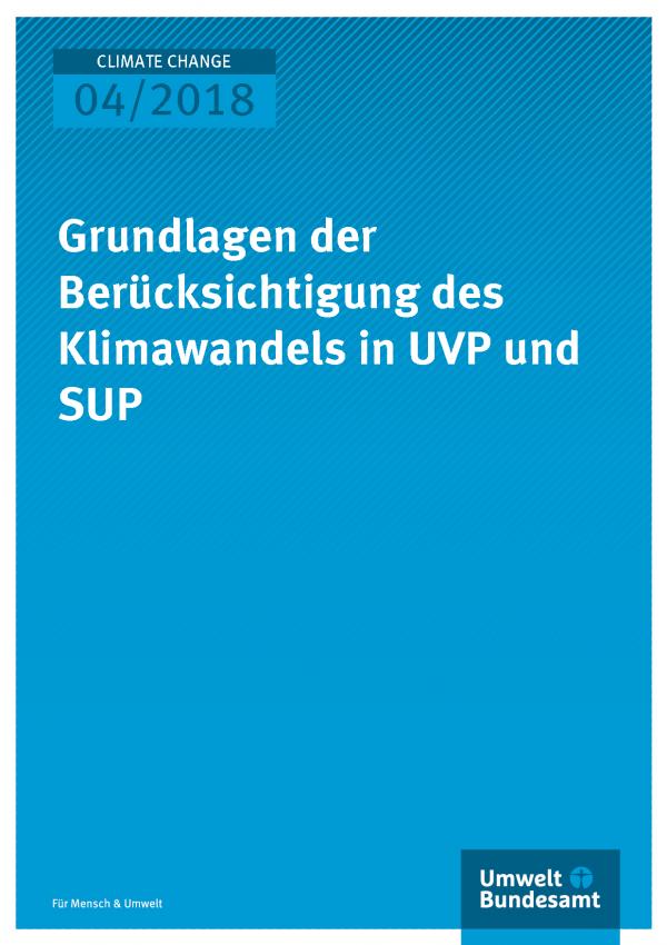 Cover der Publikation Climate Change 04/2018 Grundlagen der Berücksichtigung des Klimawandels in UVP und SUP