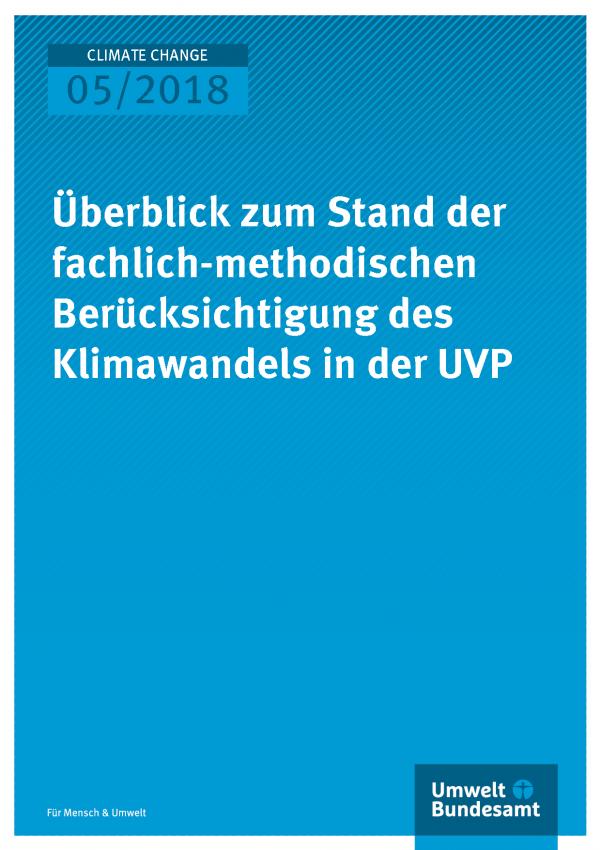 Cover der Publikation Climate Change 05/2018 Überblick zum Stand der fachlich-methodischen Berücksichtigung des Klimawandels in der UVP
