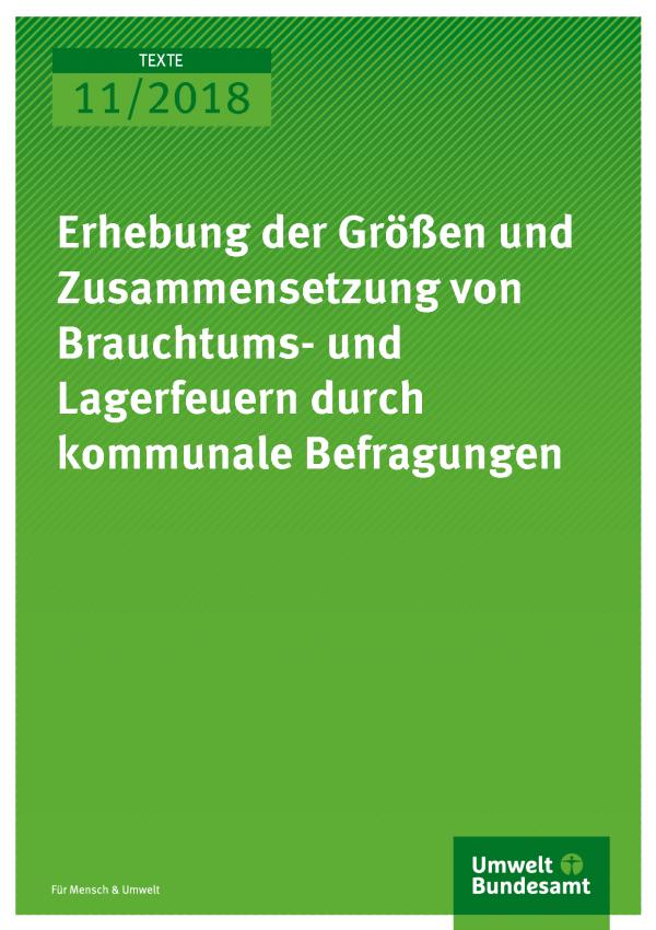 Cover der Publikation Texte 11/2018 Erhebung der Größen und Zusammensetzung von Brauchtums- und Lagerfeuern durch kommunale Befragungen