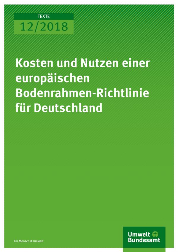 Cover der Publikation Texte 12/2018 Kosten und Nutzen einer europäischen Bodenrahmen-Richtlinie für Deutschland