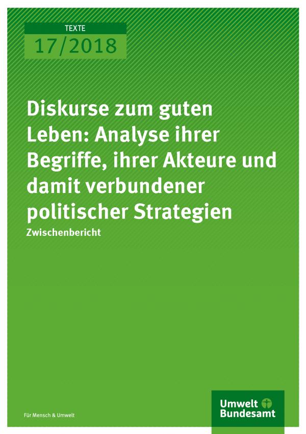 Cover der Publikation Texte 17/2018 Diskurse zum guten Leben: Analyse ihrer Begriffe, ihrer Akteure und damit verbundener politischer Strategien