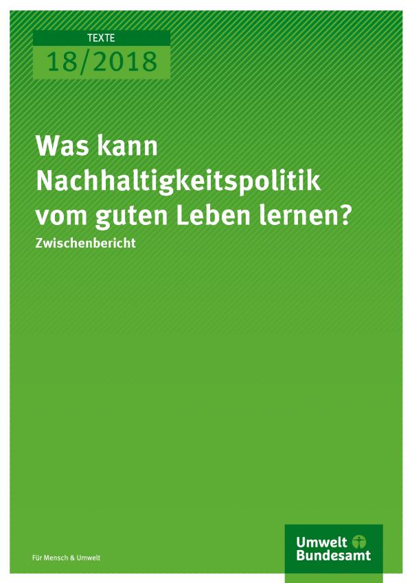 Cover der Publikation Texte 18/2018 Was kann Nachhaltigkeitspolitik vom guten Leben lernen?