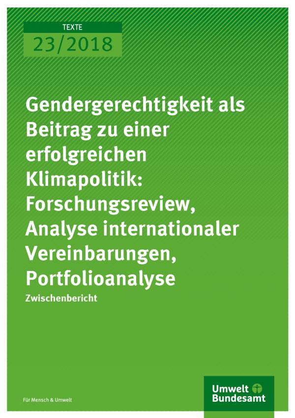 Cover der Publikation Texte 23/2018 Gendergerechtigkeit als Beitrag zu einer erfolgreichen Klimapolitik: Forschungsreview, Analyse internationaler Vereinbarungen, Portfolioanalyse