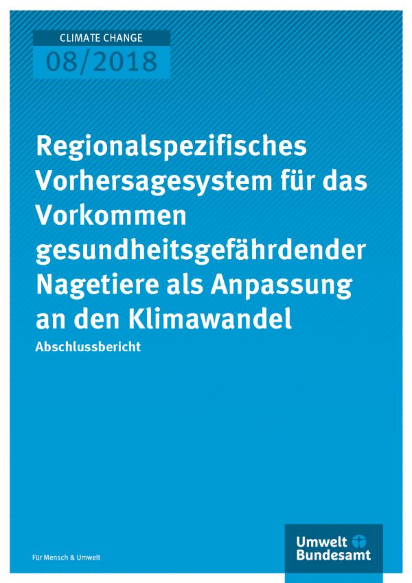 Cover der Publikation Climate Change 08/2018 Regionalspezifisches Vorhersagesystem für das Vorkommen gesundheitsgefährdender Nagetiere als Anpassung an den Klimawandel