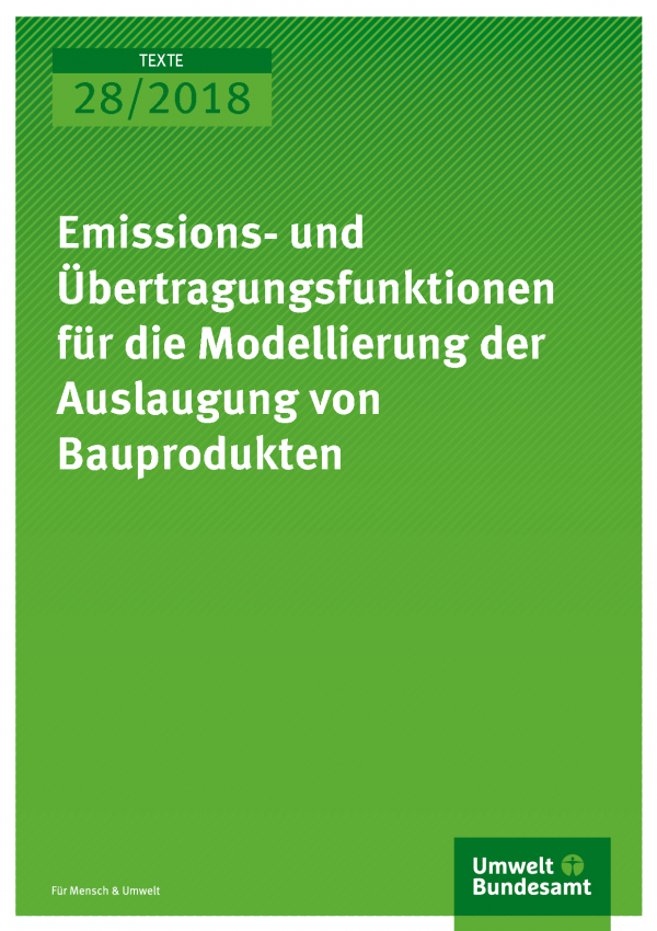 Cover der Publikation Texte 28/2018 Emissions- und Übertragungsfunktionen für die  Modellierung der Auslaugung von Bauprodukten