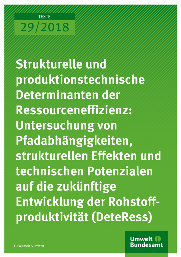 Cover der Publikation Texte 29/2018 Strukturelle und produktionstechnische Determinanten der Ressourceneffizienz: Untersuchung von Pfadabhängigkeiten, strukturellen Effekten und technischen Potenzialen auf die zukünftige Entwicklung der Rohstoffproduktivität (DeteRess)