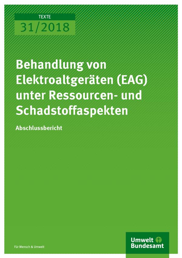 Cover der Publikation Texte 31/2018 Behandlung von Elektroaltgeräten (EAG) unter Ressourcen- und Schadstoffaspekten