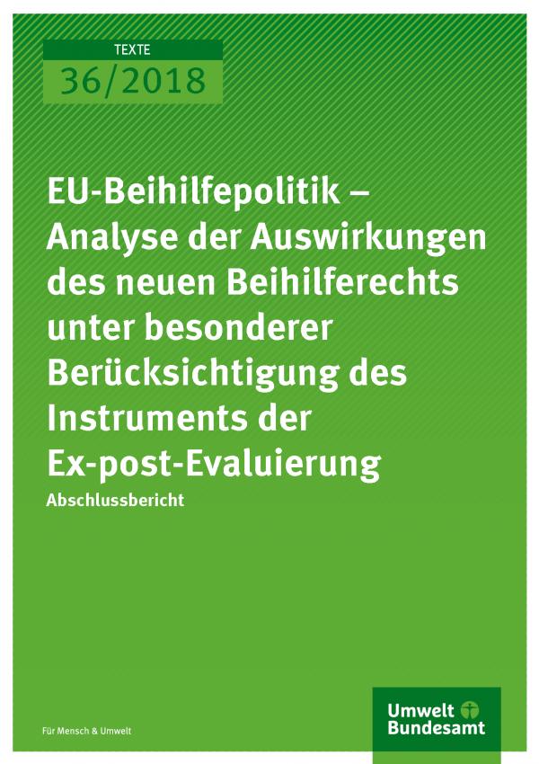 Cover der Publikation Texte 36/2018 EU-Beihilfepolitik – Analyse der Auswirkungen des neuen Beihilferechts unter besonderer Berücksichtigung des Instruments der Ex-post-Evaluierung