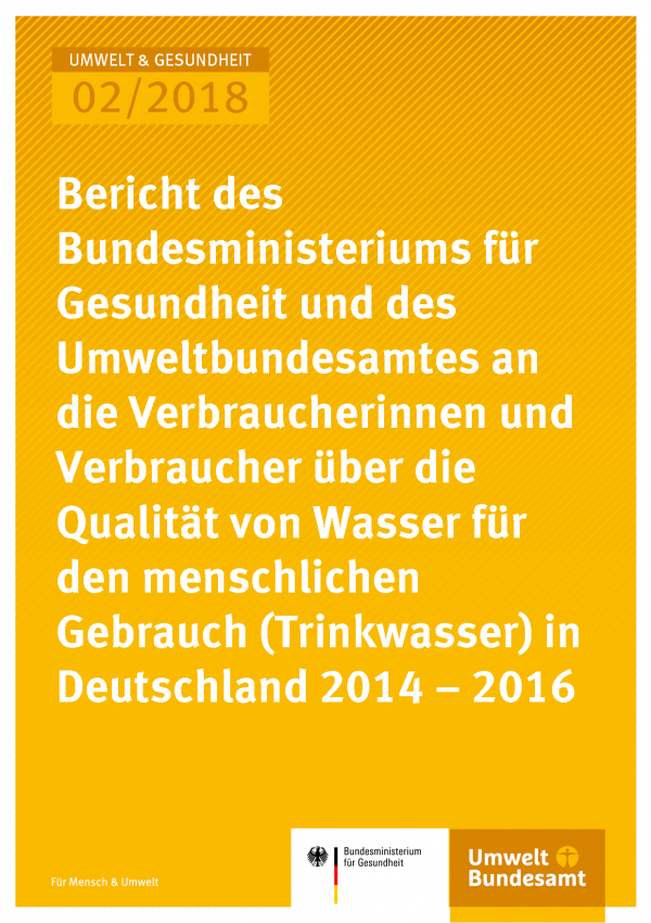 Cover der Publikation Umwelt & Gesundheit 02/2018 Bericht des Bundesministeriums für Gesundheit und des Umweltbundesamtes an die Verbraucherinnen und Verbraucher über die Qualität von Wasser für den menschlichen Gebrauch (Trinkwasser)* in Deutschland (2014 - 2016)