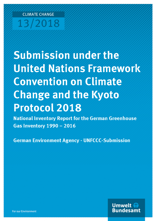 Cover of publication Climate Change 13/2018 Submission under the United Nations Framework Convention on Climate Change and the Kyoto Protocol 2018