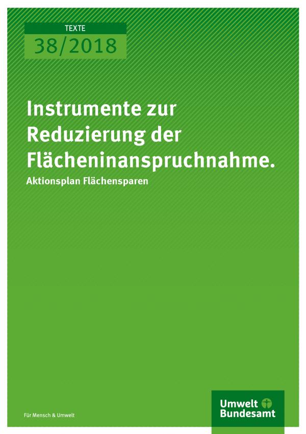 Cover der Publikation Texte 38/2018 Instrumente zur Reduzierung der Flächeninanspruchnahme