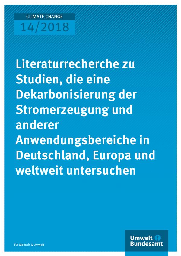 Cover der Publikation Climate Change 14/2018 Literaturrecherche zu Studien, die eine Dekarbonisierung der Stromerzeugung und anderer Anwendungsbereiche in Deutschland, Europa und weltweit untersuchen