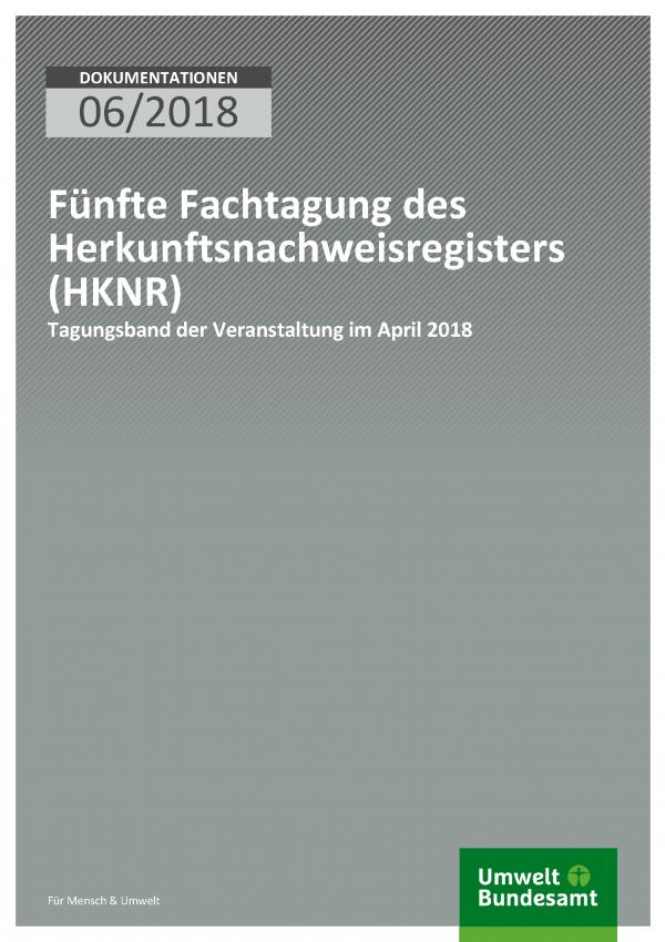 Cover der Publikation Dokumentationen 06/2018 Fünfte Fachtagung des Herkunftsnachweisregisters (HKNR)