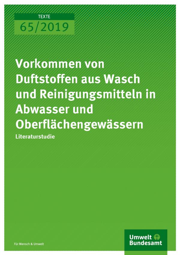 Cover der Publikation TEXTE 65/2019 Vorkommen von Duftstoffen aus Wasch- und Reinigungsmitteln in Abwasser und Oberflächengewässern