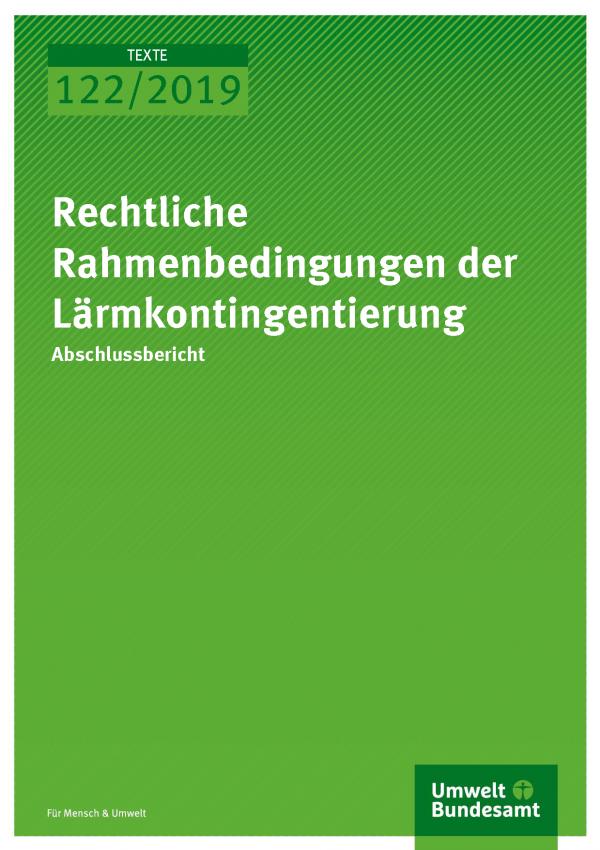 Cover der Publikation TEXTE 122/2019 Rechtliche Rahmenbedingungen der Lärmkontingentierung