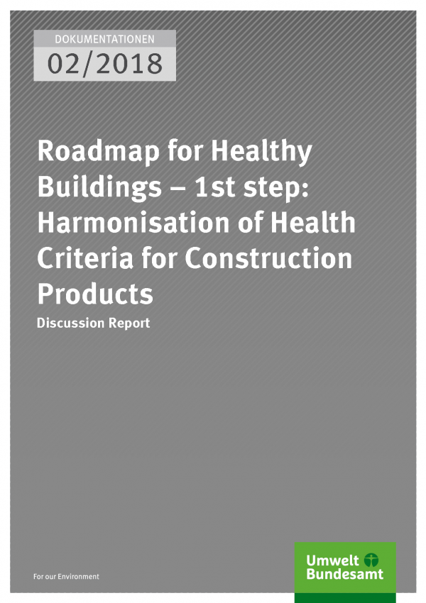 Cover der Publikation Dokumentationen 02/2018 Roadmap for Healthy Buildings – 1st step: Harmonisation of Health Criteria for Construction Products