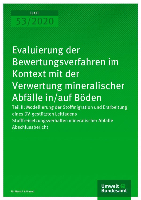 Cover der Publikation TEXTE 53/2020 Evaluierung der Bewertungsverfahren im Kontext mit der Verwertung mineralischer Abfälle in/auf Böden
