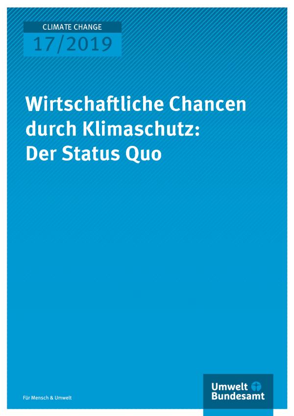 Cover der Publikation CLIMATE CHANGE 17/2019 Wirtschaftliche Chancen durch Klimaschutz: Der Status Quo