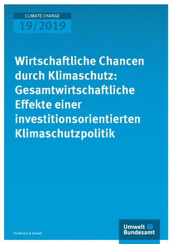 Cover der Publikation CLIMATE CHANGE 19/2019 Wirtschaftliche Chancen durch Klimaschutz: Gesamtwirtschaftliche Effekte einer investitionsorientierten Klimaschutzpolitik