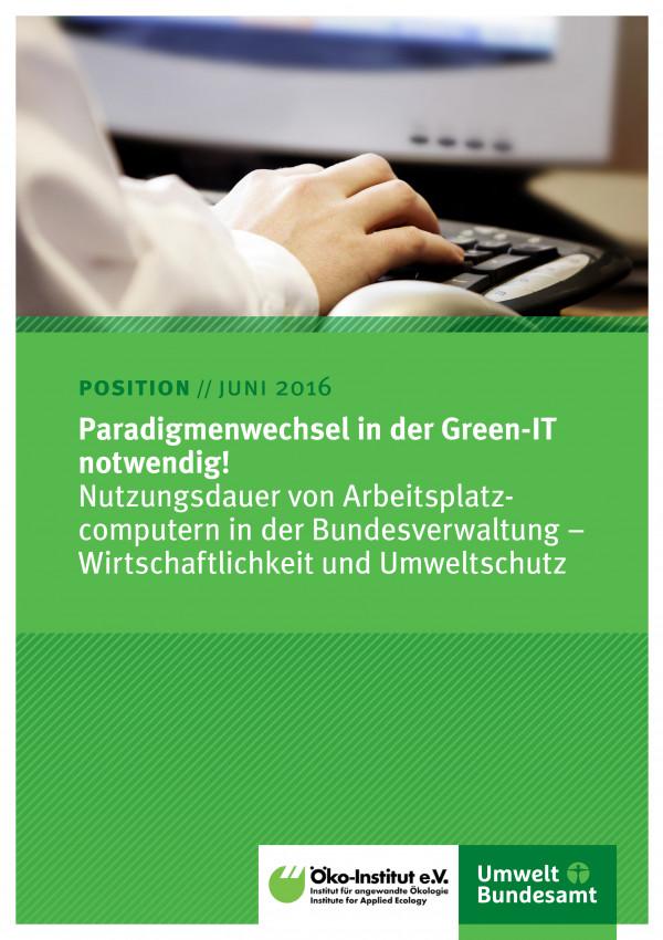 Paradigmenwechsel in der Green-IT notwendig!Nutzungsdauer von Arbeitsplatz- computern in der Bundesverwaltung – Wirtschaftlichkeit und Umweltschutz