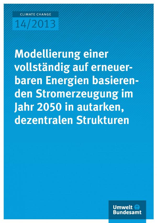 """Cover des Climate Change-Bandes 14/2013 """"Modellierung einer vollständig auf erneuerbaren Energien basierenden Stromerzeugung im Jahr 2050 in autarken, dezentralen Strukturen"""""""