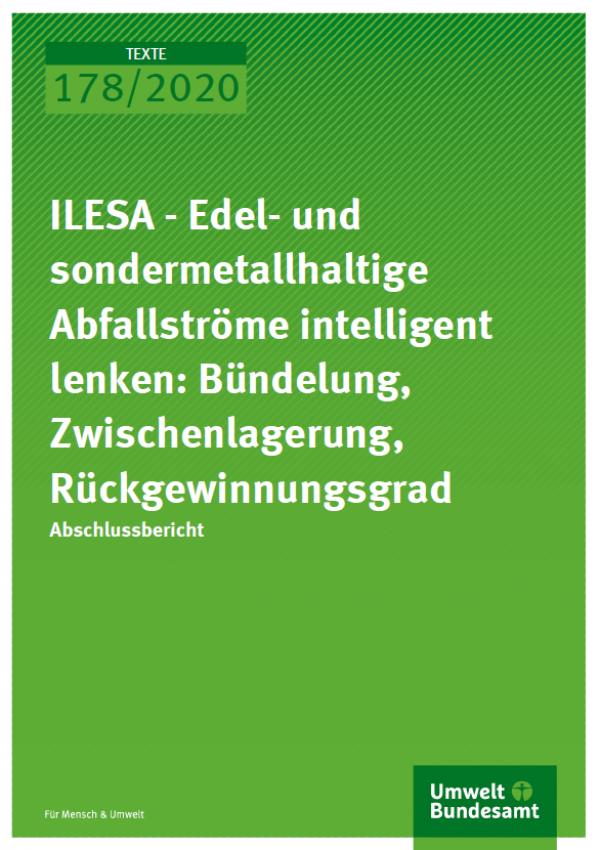 """Grüne Titelseite TEXTE-Band 178/2020 """"ILESA - Edel- und sondermetallhaltige Abfallströme intelligent lenken: Bündelung, Zwischenlagerung, Rückgewinnungsgrad""""  des Umweltbundesamtes"""