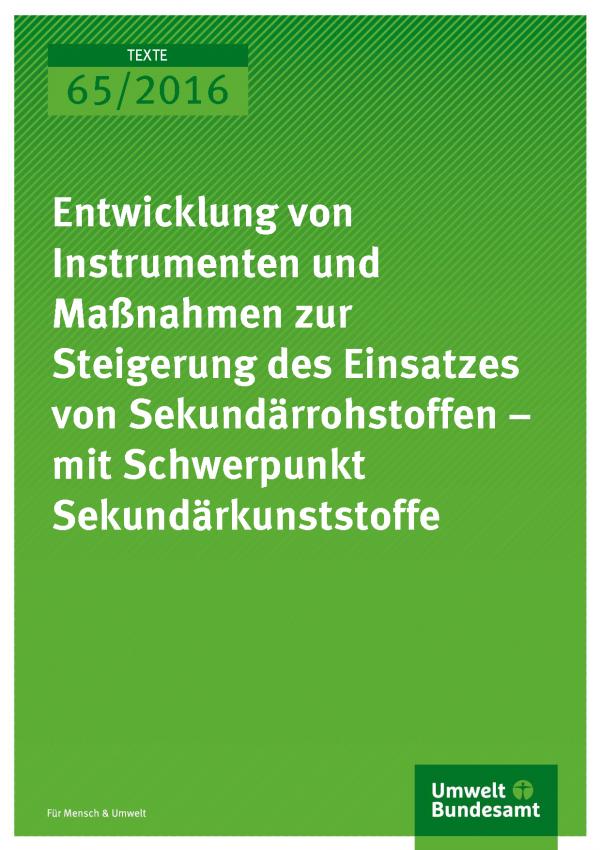 """Cover der Publikation """"Entwicklung von Instrumenten und Maßnahmen zur Steigerung des Einsatzes von Sekundärrohstoffen – mit Schwerpunkt Sekundärkunststoffe"""" in der Reihe TEXTE, Nummer 65/2016, unten das Logo des Umweltbundesamtes"""