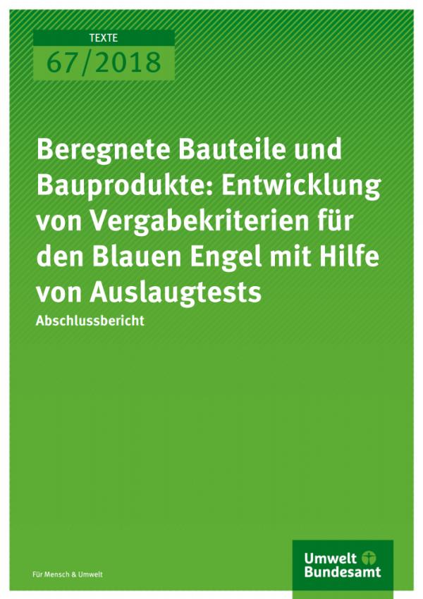 """Cover des TEXTE-Bandes """"Beregnete Bauteile und Bauprodukte: Entwicklung von Vergabekriterien für den Blauen Engel mit Hilfe von Auslaugtests"""" vom Umweltbundesamt"""