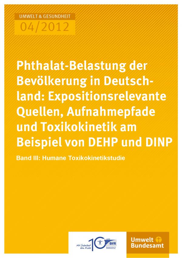 Publikation:Phthalat-Belastung der Bevölkerung in Deutschland: Expositionsrelevante Quellen, Aufnahmepfade und Toxikokinetik am Beispiel von DEHP und DINPBand III: Humane Toxikokinetikstudie