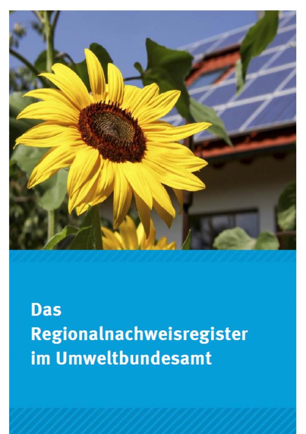 """Titelblatt des Faltblatt """"Das Regionalnachweisregister im Umweltbundesamt"""" mit einem Bild einer Sonnenblume vor einem Hausdach mit Photovoltaik-Anlage. Unten das Logo des Umweltbundesamtes und des Herkunftsnachweisregisters"""