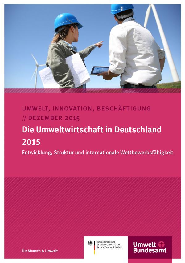 """Cover einer Veröffentlichung der Reihe """"Umwelt, Innovation, Beschäftigung"""", Titel """"Die Umweltwirtschaft in Deutschland 2015 - Entwicklung, Struktur und internationale Wettbewerbsfähigkeit"""". Titelfoto: Ingenieurin und Ingenieur besichtigen Windpark"""
