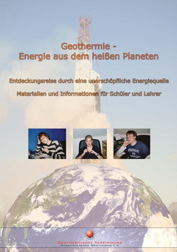 """Cover der Schülerbroschüre """"Geothermie - Energie aus dem heißen Planeten mit Fotos von 3 Schülern und einer Erdkugel"""