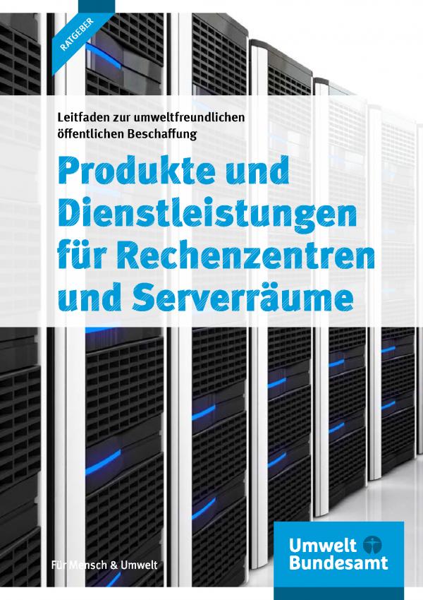 """Titelseite der Broschüre """"Leitfaden zur umweltfreundlichen öffentlichen Beschaffung: Produkte und Dienstleistungen für Rechenzentren und Serverräume"""" mit einem Hintergrundfoto von Serverschränken, unten das Logo des Umweltbundesamtes"""