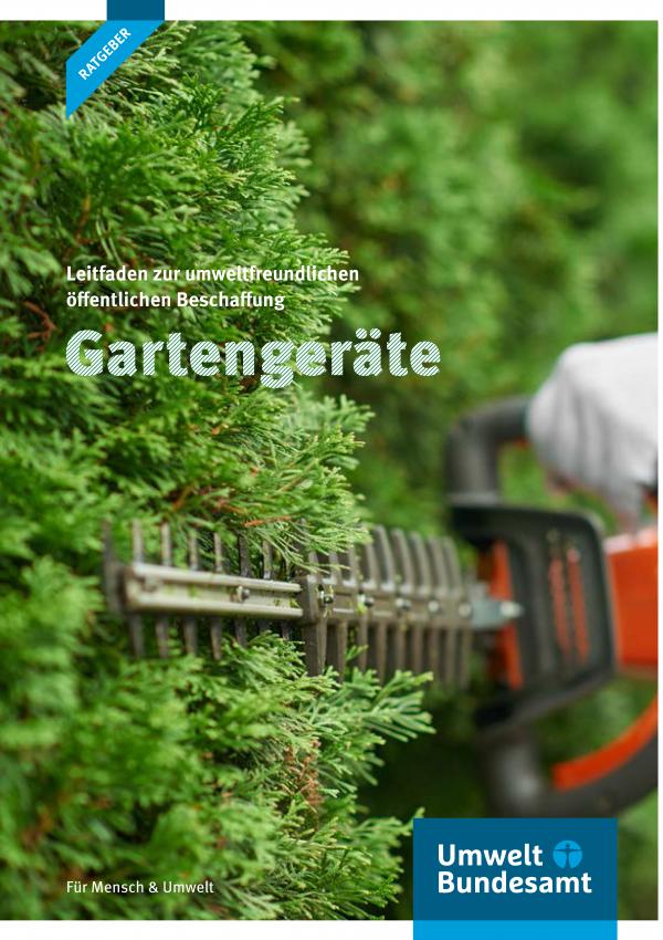"""Titelseite der Ratgeberbroschüre """"Leitfaden zur umweltfreundlichen öffentlichen Beschaffung: Gartengeräte"""" mit dem Hintergrundbild einer Heckenschere, mit der gerade eine Hecke geschnitten wird. Unten das Logo des Umweltbundesamtes und der Schriftzug """"Für Mensch und Umwelt""""."""