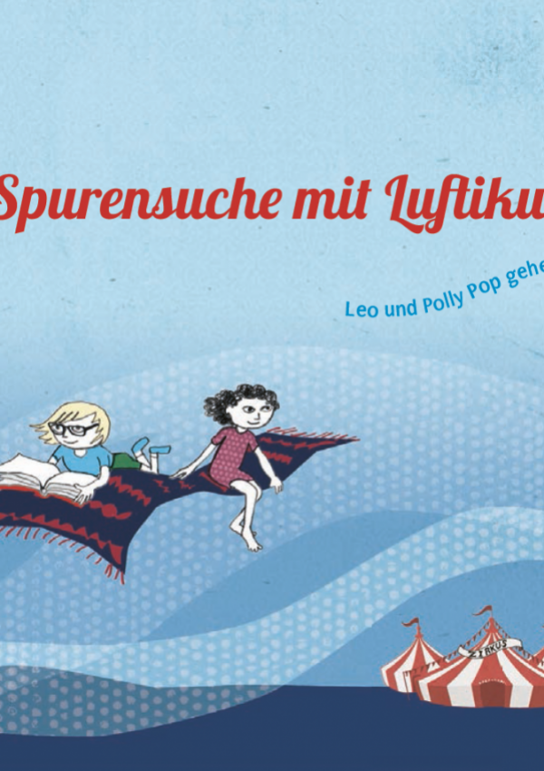 """Titelseite des Kinderbuchs """"Spurensuche mit Luftikus"""" mit einer Zeichnung, wie zwei Kinder auf einem fliegenden Teppich über ein Zirkuszelt fliegen"""