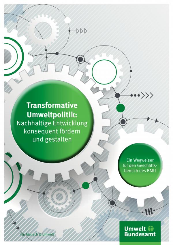 """Titelseite der Broschüre """"Transformative Umweltpolitik: Nachhaltige Entwicklung konsequent fördern und gestalten - Ein Wegweiser für den Geschäftsbereich des BMU"""" mit Piktogrammen von Zahnrädern. Unten das Logo des Umweltbundesamtes und der Leitspruch """"Für Mensch und Umwelt"""""""