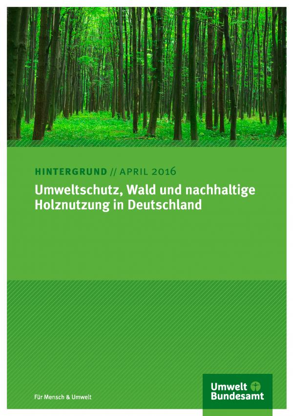 """Titelseite des Hintergrundpapiers von April 2016 """"Umweltschutz, Wald und nachhaltige Holznutzung in Deutschland"""" mit einem Foto eines Laubwaldes und dem Logo des Umweltbundesamtes"""