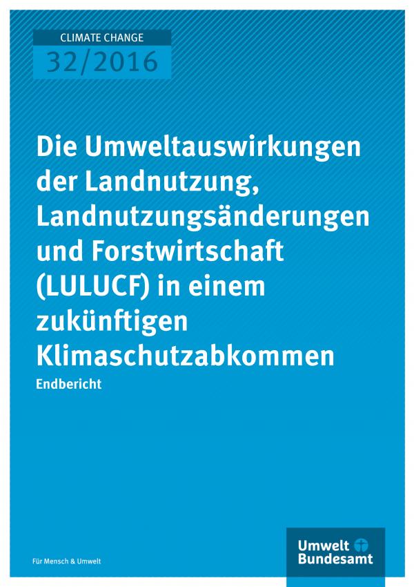 Cover der Publikation: Die Umweltauswirkungen der Landnutzung, Landnutzungsänderungen und Forstwirtschaft (LULUCF) in einem zukünftigen Klimaschutzabkommen