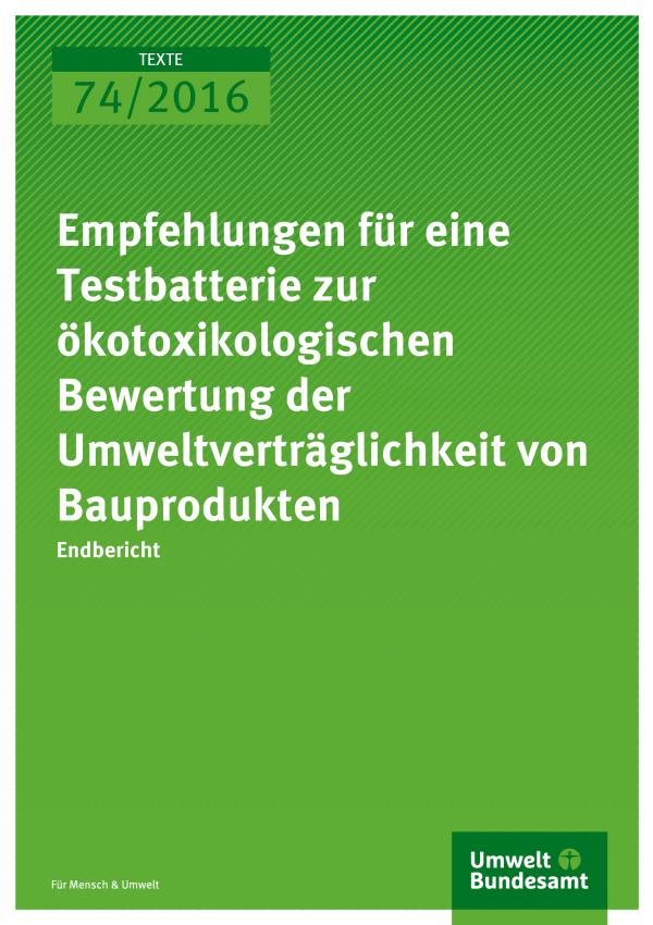 Cover der Publikation Empfehlungen für eine Testbatterie zur ökotoxikologischen Bewertung der Umweltverträglichkeit von Bauprodukten (weiße Schrift auf grünem Grund)