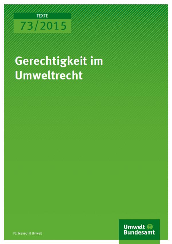 Cover Texte 73/2015 Gerechtigkeit im Umweltrecht