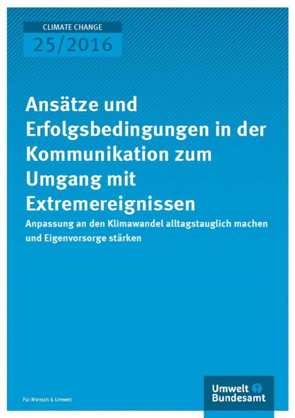 Cover Climate Change 25/2016 Ansätze und Erfolgsbedingungen in der Kommunikation zum Umgang mit Extremereignissen