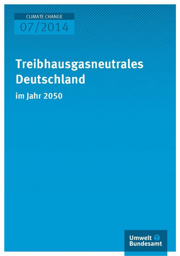 Cover Climate Change 07/2014 Treibhausgasneutrale Deutschland im Jahr 2050