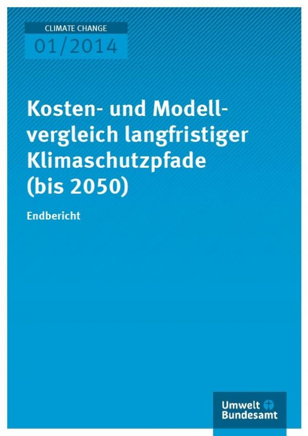 Cover Climate Change 01/2014 Kosten- und Modellvergleich langfristiger Klimaschutzpfade (bis 2050)